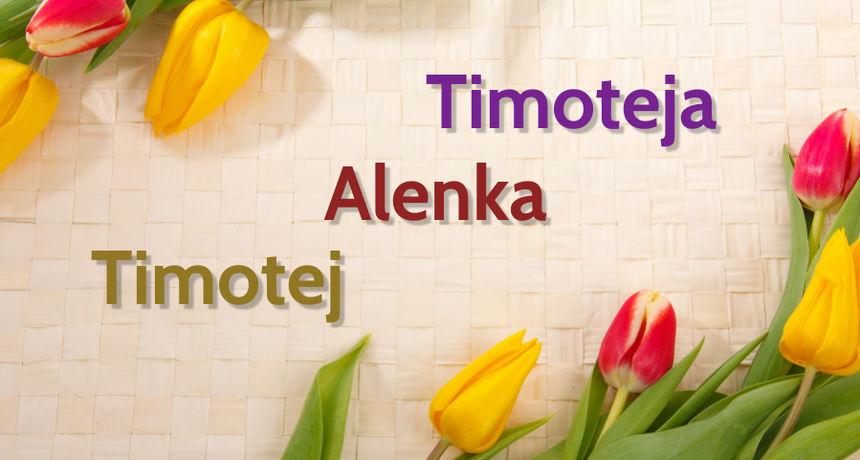 DANAS JE NJIHOV DAN Imendan slave osobe imena Timotej, Timoteja i  Alenka