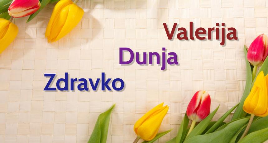NJIHOV JE DAN Danas imendan slave osobe imena Valerija, Zdravko i Dunja