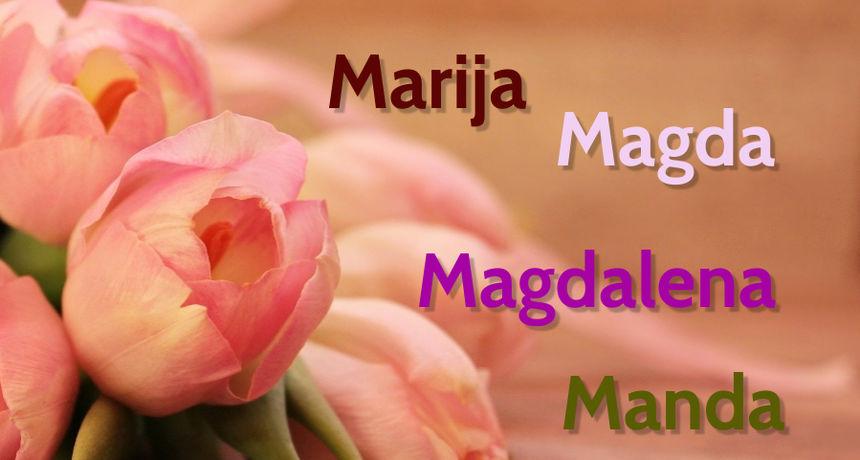 DANAS JE NJIHOV DAN Imendan slave osobe imena Marija, Magdalena, Magda i Manda